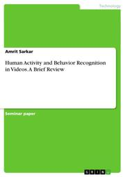 Human Activity and Behavior Recognition in Videos.A Brief Review