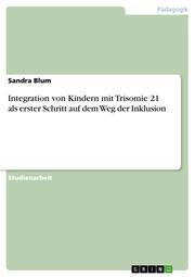 Integration von Kindern mit Trisomie 21 als erster Schritt auf dem Weg der Inklusion