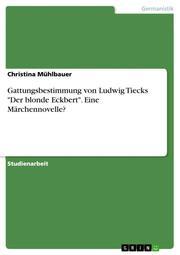 Gattungsbestimmung von Ludwig Tiecks 'Der blonde Eckbert'.Eine Märchennovelle?
