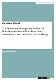 Zur Bedeutung der eigenen Familie für Bewohnerinnen und Bewohner eines Altenheims - eine empirische Untersuchung