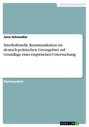 Interkulturelle Kommunikation im deutsch-polnischen Grenzgebiet auf Grundlage einer empirischen Untersuchung
