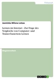 Lernen im Internet - Zur Frage des Vergleichs von Computer- und Trainer-basiertem Lernen