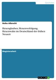 Hexenglauben, Hexenverfolgung, Hexenwahn im Deutschland der frühen Neuzeit