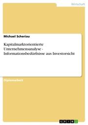 Kapitalmarktorientierte Unternehmensanalyse - Informationsbedürfnisse aus Investorsicht