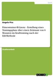 Fitnesstrainer-B-Lizenz - Erstellung eines Trainingsplans über einen Zeitraum von 6 Monaten im Krafttraining nach der ILB-Methode - Cover