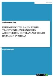KLIMAGERECHTES BAUEN IN DER TRADITIONELLEN IRANISCHEN ARCHITEKTUR/ HOTELANLAGE BEINOL HARAMEIN IN SHIRAZ