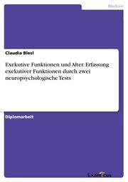 Exekutive Funktionen und Alter. Erfassung exekutiver Funktionen durch zwei neuropsychologische Tests