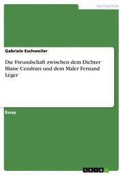 Die Freundschaft zwischen dem Dichter Blaise Cendrars und dem Maler Fernand Léger