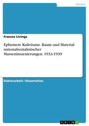 Ephemere Kulträume. Raum und Material nationalsozialistischer Masseninszenierungen. 1933-1939