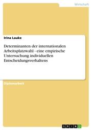 Determinanten der internationalen Arbeitsplatzwahl - eine empirische Untersuchung individuellen Entscheidungsverhaltens