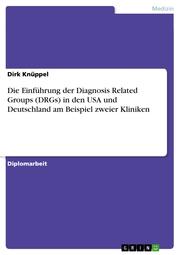 Die Einführung der Diagnosis Related Groups (DRGs) in den USA und Deutschland am Beispiel zweier Kliniken