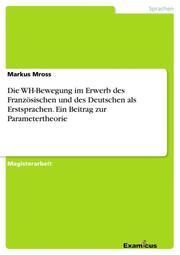 Die WH-Bewegung im Erwerb des Französischen und des Deutschen als Erstsprachen.Ein Beitrag zur Parametertheorie