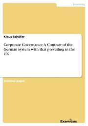 Corporate Governance: A Contrast of the German system with that prevailing in the UK