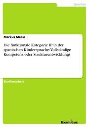 Die funktionale Kategorie IP in der spanischen Kindersprache: Vollständige Kompetenz oder Strukturentwicklung?