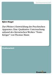 Zur (Weiter-) Entwicklung des Psychischen Apparates.Eine Qualitative Untersuchung anhand des literarischen Werkes 'Tonio Kröger' von Thomas Mann