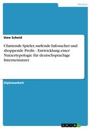 Chattende Spieler, surfende Infosucher und shoppende Profis - Entwicklung einer Nutzertypologie für deutschsprachige Internetnutzer
