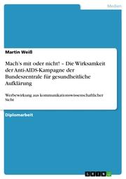 Mach's mit oder nicht! - Die Wirksamkeit der Anti-AIDS-Kampagne der Bundeszentrale für gesundheitliche Aufklärung