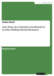 Zum Motiv der Geheimen Gesellschaft in Goethes Wilhelm-Meister-Romanen