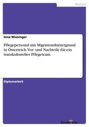 Pflegepersonal mit Migrationshintergrund in Österreich.Vor- und Nachteile für ein transkulturelles Pflegeteam.