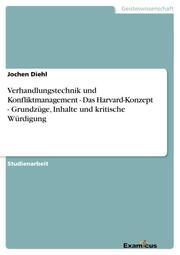 Verhandlungstechnik und Konfliktmanagement - Das Harvard-Konzept - Grundzüge, Inhalte und kritische Würdigung