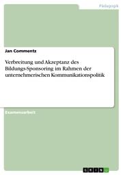 Verbreitung und Akzeptanz des Bildungs-Sponsoring im Rahmen der unternehmerischen Kommunikationspolitik
