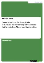 Deutschland und die Europäische Wirtschafts- und Währungsunion: Innere Kräfte zwischen Motor- und Bremswillen