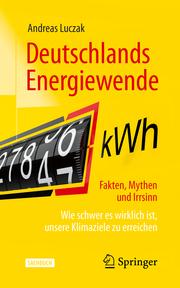Deutschlands Energiewende - Fakten, Mythen und Irrsinn