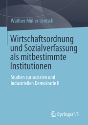 Wirtschaftsordnung und Sozialverfassung als mitbestimmte Institutionen