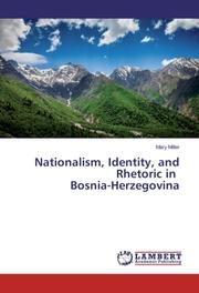 Nationalism, Identity, and Rhetoric in Bosnia-Herzegovina