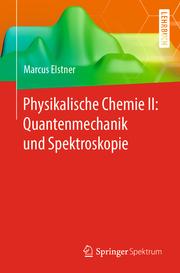 Physikalische Chemie II: Quantenmechanik und Spektroskopie