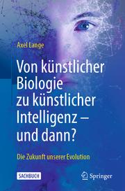 Von künstlicher Biologie zu künstlicher Intelligenz - und dann?