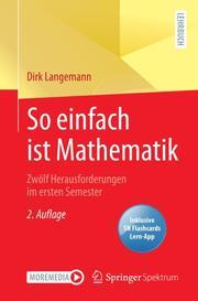 So einfach ist Mathematik - Zwölf Herausforderungen im ersten Semester