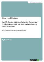 Das Orchester ist tot, es lebe das Orchester! Erfolgsfaktoren für die Zukunftssicherung von Orchestern