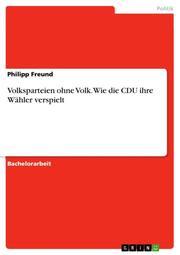 Volksparteien ohne Volk. Wie die CDU ihre Wähler verspielt
