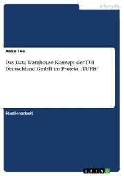 Das Data Warehouse-Konzept der TUI Deutschland GmbH im Projekt 'TUFIS'