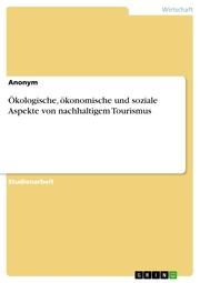 Ökologische, ökonomische und soziale Aspekte von nachhaltigem Tourismus