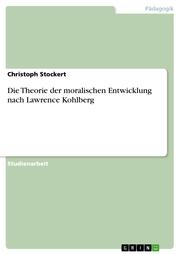 Die Theorie der moralischen Entwicklung nach Lawrence Kohlberg
