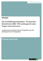 Die Fortbildungsmaßnahme 'Technischer Betriebswirt IHK'. 850 prüfungsrelevante Fragen und Antworten