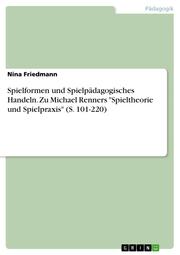 Spielformen und Spielpädagogisches Handeln. Zu Michael Renners 'Spieltheorie und Spielpraxis' (S. 101-220)