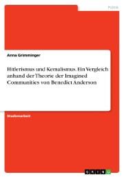 Hitlerismus und Kemalismus. Ein Vergleich anhand der Theorie der Imagined Communities von Benedict Anderson