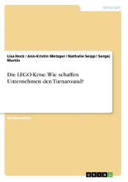 Die LEGO-Krise. Wie schaffen Unternehmen den Turnaround? - Cover