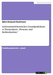 Lebensmittelchemisches Grundpraktikum A. Themenkreis 'Proteine und Kohlenhydrate'