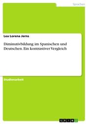 Diminutivbildung im Spanischen und Deutschen. Ein kontrastiver Vergleich