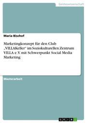 Marketingkonzept für den Club 'VILLAKeller' im Soziokulturellen Zentrum VILLA e.V. mit Schwerpunkt Social Media Marketing