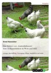Das Halten von 'Gartenhühnern'. Eine Dokumentation in Wort und Bild