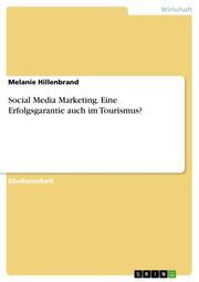 Social Media Marketing. Eine Erfolgsgarantie auch im Tourismus?