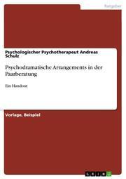 Psychodramatische Arrangements in der Paarberatung