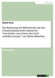 Die Bedeutung des Bilderbuches für den Grundschulunterricht anhand der 'Geschichte vom Löwen, der nicht schreiben konnte' von Martin Baltscheit