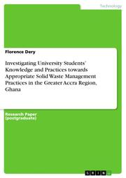 Investigating University Students' Knowledge and Practices towards Appropriate Solid WasteManagement Practices in the Greater Accra Region, Ghana