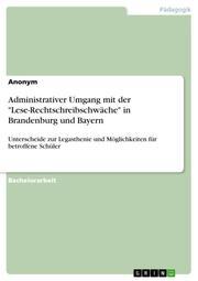 Administrativer Umgang mit der 'Lese-Rechtschreibschwäche' in Brandenburg und Bayern
